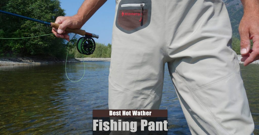 Best Fishing Pants for Hot Weather